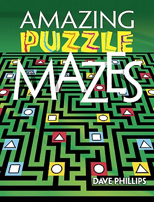 Amazing Puzzle Mazes By Phillips, Dave